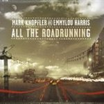 All The Roadrunning - {Mark Knopfler} + {Emmylou Harris}