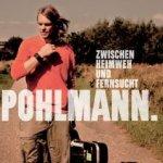 Zwischen Heimweh und Fernsucht - Pohlmann