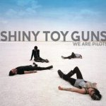 We Are Pilots - Shiny Toy Guns