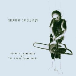Neurotic Handshake At The Local Clown Party - Steaming Satellites