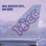 Greatest Hits... And More - 10cc