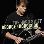 The Hard Stuff - {George Thorogood} + the Destroyers