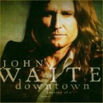 Downtown - Journey Of A Heart - John Waite