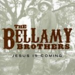 Jesus Is Coming - Bellamy Brothers
