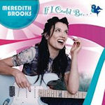 If I Could Be - Meredith Brooks