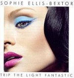 Trip The Light Fantastic - Sophie Ellis-Bextor