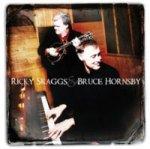 Ricky Scaggs + Bruce Hornsby - {Bruce Hornsby} + Ricky Scaggs