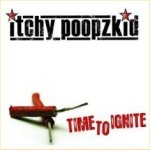 Time To Ignite - Itchy Poopzkid