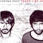 Trash Like Us - Lexy + K-Paul