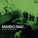 Never Seen The Light Of Day - Mando Diao