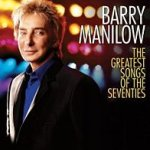 The Greatest Songs Of The Seventies - Barry Manilow