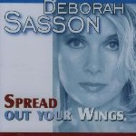 Spread Out Your Wings - Deborah Sasson