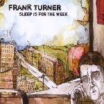Sleep Is For The Week - Frank Turner