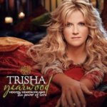 Heaven, Heartache, And The Power Of Love - Trisha Yearwood