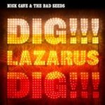 Dig, Lazarus, Dig! - {Nick Cave} + the Bad Seeds