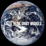 ... Earth To The Dandy Warhols... - Dandy Warhols