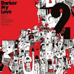 2 - Darker My Love