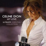 My Love: Ultimate Essential Collection - Celine Dion