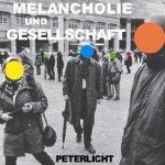 Melancholie und Gesellschaft - PeterLicht