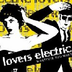 Whatever You Want - Lovers Electric