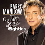 The Greatest Songs Of The Eighties - Barry Manilow