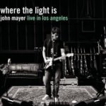 Where The Light Is - Live In Los Angeles  - John Mayer