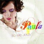 So wie jetzt - Paula
