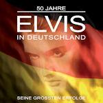 Elvis in Deutschland - Seine gr��ten Erfolge - Elvis Presley