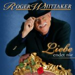 Liebe endet nie - Roger Whittaker
