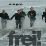 Frei - Wise Guys