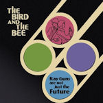 Rayguns Are Not Just The Future - Bird And The Bee