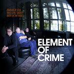 Immer da wo du nicht bist, bin ich nicht - Element Of Crime