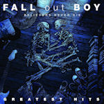 Believers Never Die - Greatest Hits - Fall Out Boy