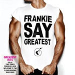 Frankie Say Greatest - Frankie Goes To Hollywood