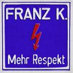 Mehr Respekt - Franz K.