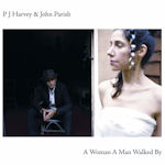 A Woman A Man Walked By - {PJ Harvey} + {John Parish}