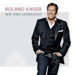 Wir sind Sehnsucht - Roland Kaiser