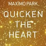 Quicken The Heart - Maximo Park
