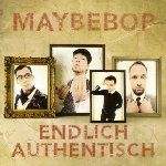 Endlich authentisch - Maybebop