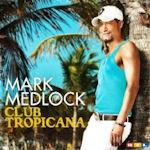 Club Tropicana - Mark Medlock