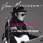 Astral Weeks - Live At The Hollywood Bowl - Van Morrison