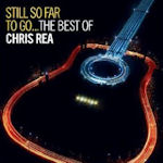 Still So Far To Go... The Best Of Chris Rea - Chris Rea