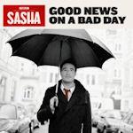 Good News On A Bad Day - Sasha