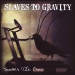 Scatter The Crow - Slaves To Gravity