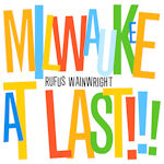 Milwaukee At Last!!! - Rufus Wainwright