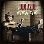 Leben pur - Tom Astor