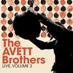 Live, Volume 3 - Avett Brothers