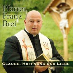 Glaube, Hoffnung und Liebe - Pfarrer Franz Brei