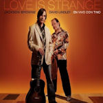 Love Is Strange - {Jackson Browne} + David Lindley