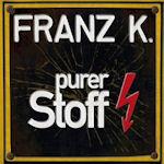 Purer Stoff - Franz K.